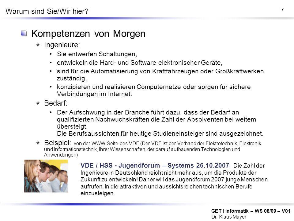 GET I Informatik – WS 08/09 – V01 Dr. Klaus Mayer Warum sind Sie/Wir hier? Kompetenzen von Morgen Ingenieure: Sie entwerfen Schaltungen, entwickeln di