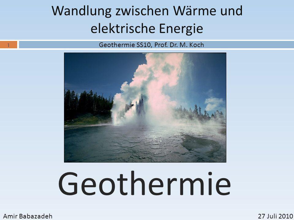 Wandlung zwischen Wärme und elektrische Energie Geothermie SS10, Prof. Dr. M. Koch 1 Geothermie Amir Babazadeh27 Juli 2010