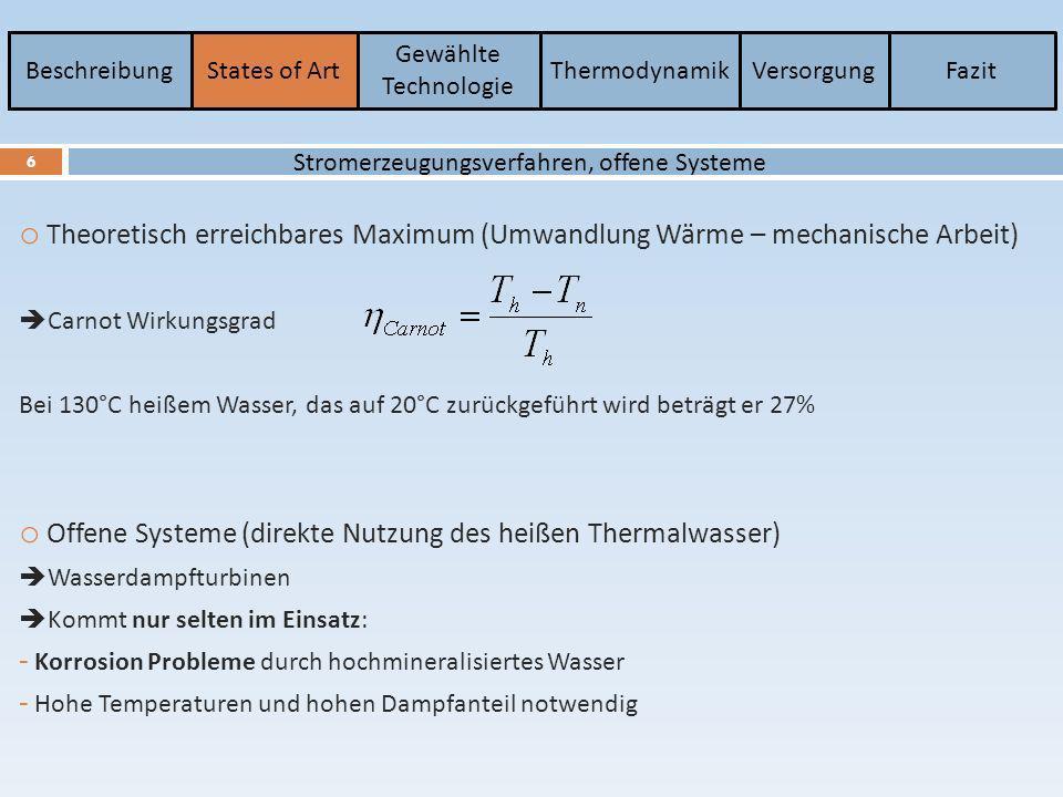 BeschreibungStates of Art Gewählte Technologie ThermodynamikVersorgungFazit 7 o Übertragung des Thermalfluids auf einen zweiten Stoff: Wasser Stoffe, die über einen deutlich niedrigen Siedepunkt verfügen (η ): - Organic Rankine Cycle (ORC) : Prozesse die mit Isopentan oder Fluorkohlenstoffe arbeiten - Kalina Verfahren : Arbeitsfluid ist ein Gemisch aus Wasser und Ammoniak Stromerzeugungsverfahren, geschlossene Systeme