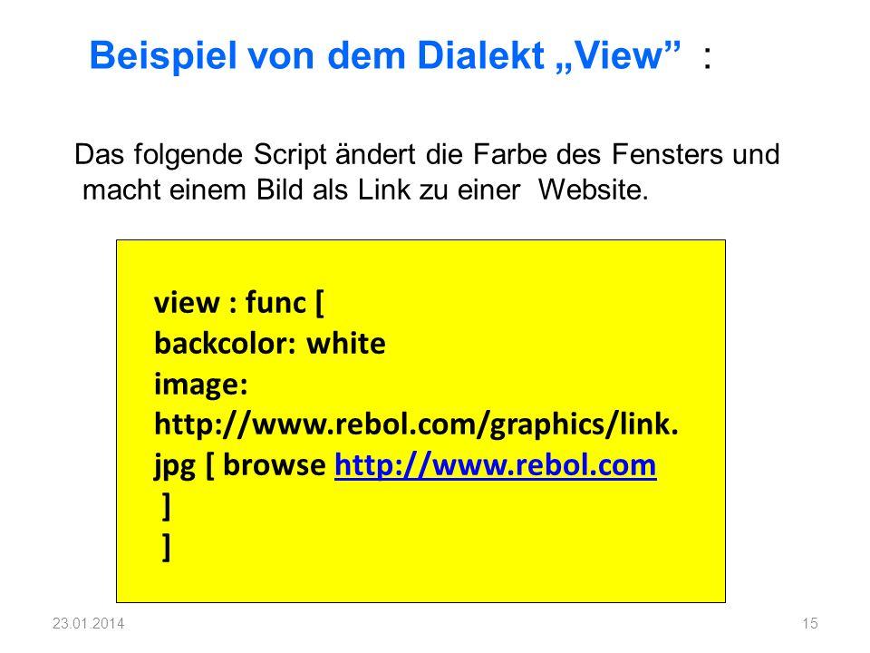 view : func [ backcolor: white image: http://www.rebol.com/graphics/link. jpg [ browse http://www.rebol.com ] ]http://www.rebol.com 15 Beispiel von de