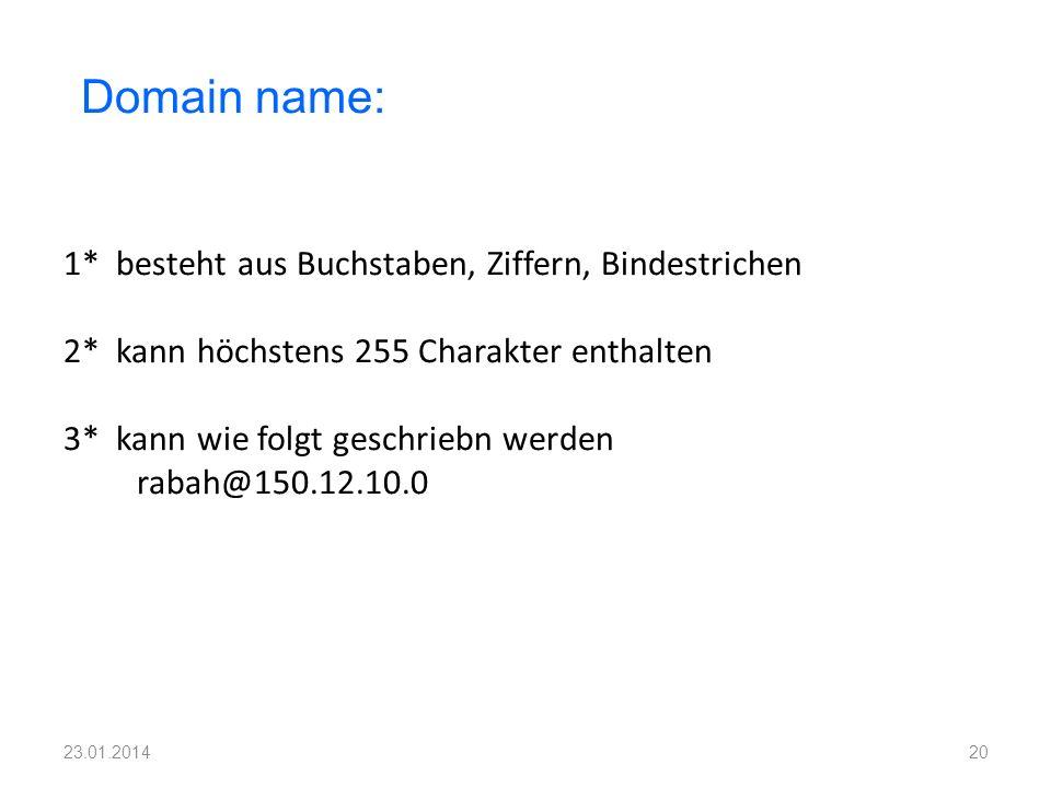 1* besteht aus Buchstaben, Ziffern, Bindestrichen 2* kann höchstens 255 Charakter enthalten 3* kann wie folgt geschriebn werden rabah@150.12.10.0 20 D