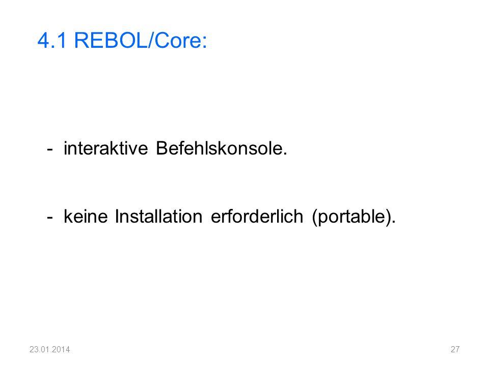 - interaktive Befehlskonsole. - keine Installation erforderlich (portable). 4.1 REBOL/Core: 2723.01.2014