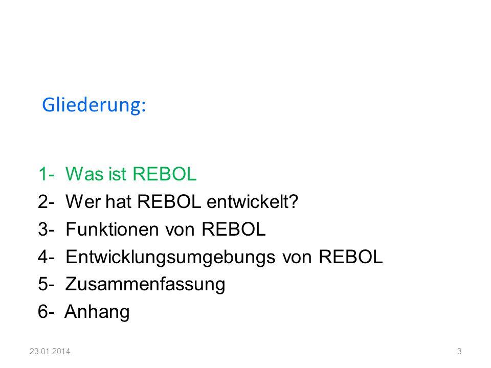 1- Was ist REBOL 2- Wer hat REBOL entwickelt? 3- Funktionen von REBOL 4- Entwicklungsumgebungs von REBOL 5- Zusammenfassung 6- Anhang Gliederung: 323.