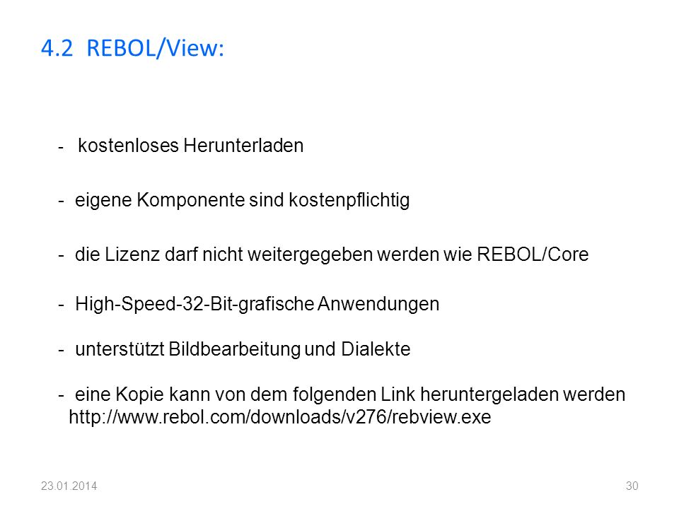 4.2 REBOL/View: 30 - kostenloses Herunterladen - eigene Komponente sind kostenpflichtig - die Lizenz darf nicht weitergegeben werden wie REBOL/Core -
