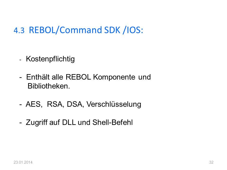4.3 REBOL/Command SDK /IOS: 32 - Kostenpflichtig - Enthält alle REBOL Komponente und Bibliotheken. - AES, RSA, DSA, Verschlüsselung - Zugriff auf DLL
