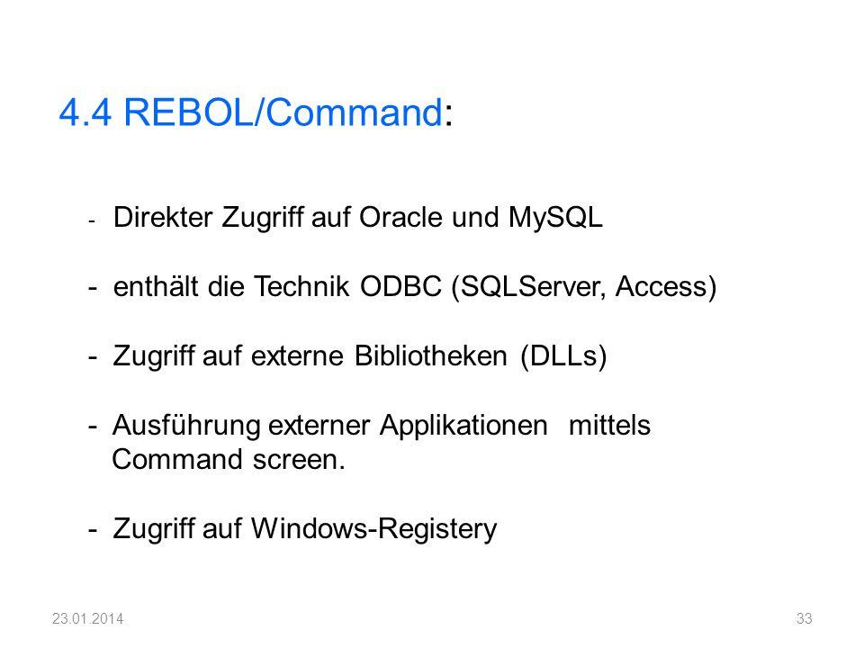 4.4 REBOL/Command: - Direkter Zugriff auf Oracle und MySQL - enthält die Technik ODBC (SQLServer, Access) - Zugriff auf externe Bibliotheken (DLLs) -