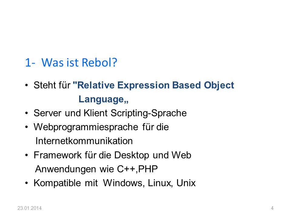 4.1 REBOL/ Core 4.2 REBOL/View 4.3 REBOL/Command SDK/IOS 4.4 REBOL/Command 4- Entwicklungsumgebungen von Rebol: 2523.01.2014