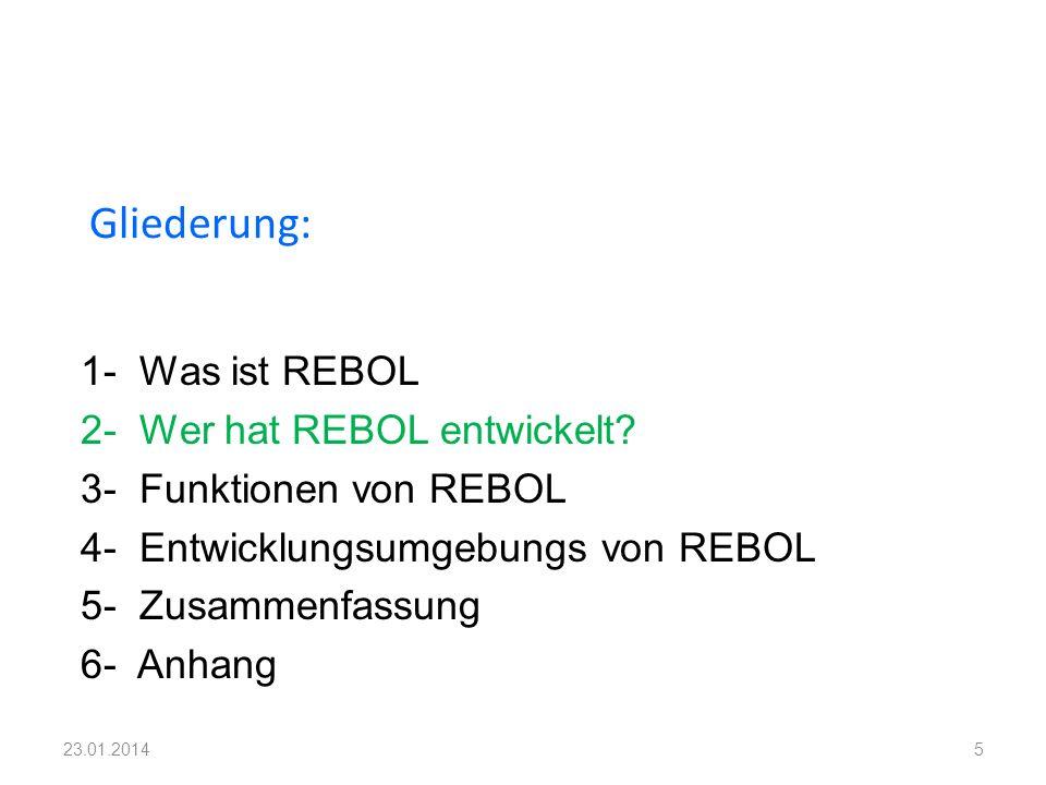 1- Was ist REBOL 2- Wer hat REBOL entwickelt? 3- Funktionen von REBOL 4- Entwicklungsumgebungs von REBOL 5- Zusammenfassung 6- Anhang Gliederung: 523.