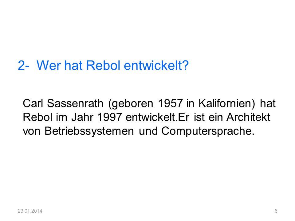 2- Wer hat Rebol entwickelt? Carl Sassenrath (geboren 1957 in Kalifornien) hat Rebol im Jahr 1997 entwickelt.Er ist ein Architekt von Betriebssystemen