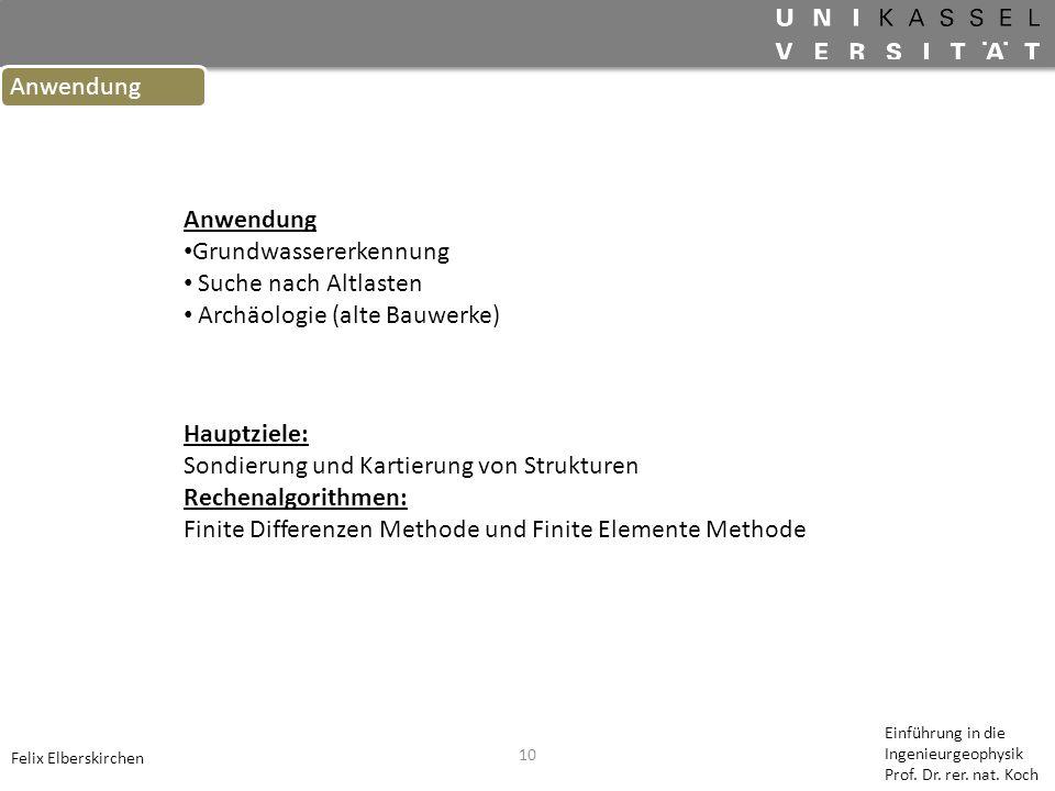 10 Anwendung Felix Elberskirchen Einführung in die Ingenieurgeophysik Prof. Dr. rer. nat. Koch Anwendung Grundwassererkennung Suche nach Altlasten Arc