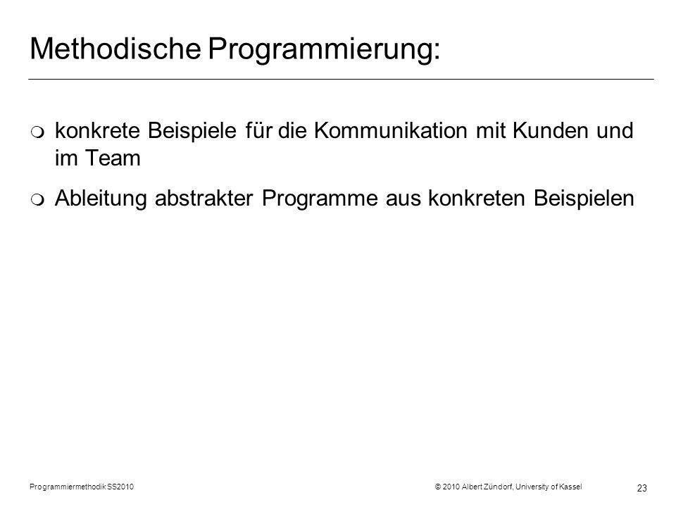 Methodische Programmierung: m konkrete Beispiele für die Kommunikation mit Kunden und im Team m Ableitung abstrakter Programme aus konkreten Beispiele
