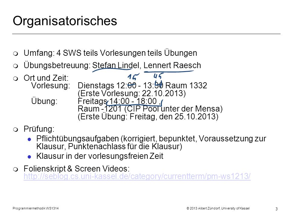 3 Organisatorisches m Umfang: 4 SWS teils Vorlesungen teils Übungen m Übungsbetreuung: Stefan Lindel, Lennert Raesch m Ort und Zeit: Vorlesung: Dienst