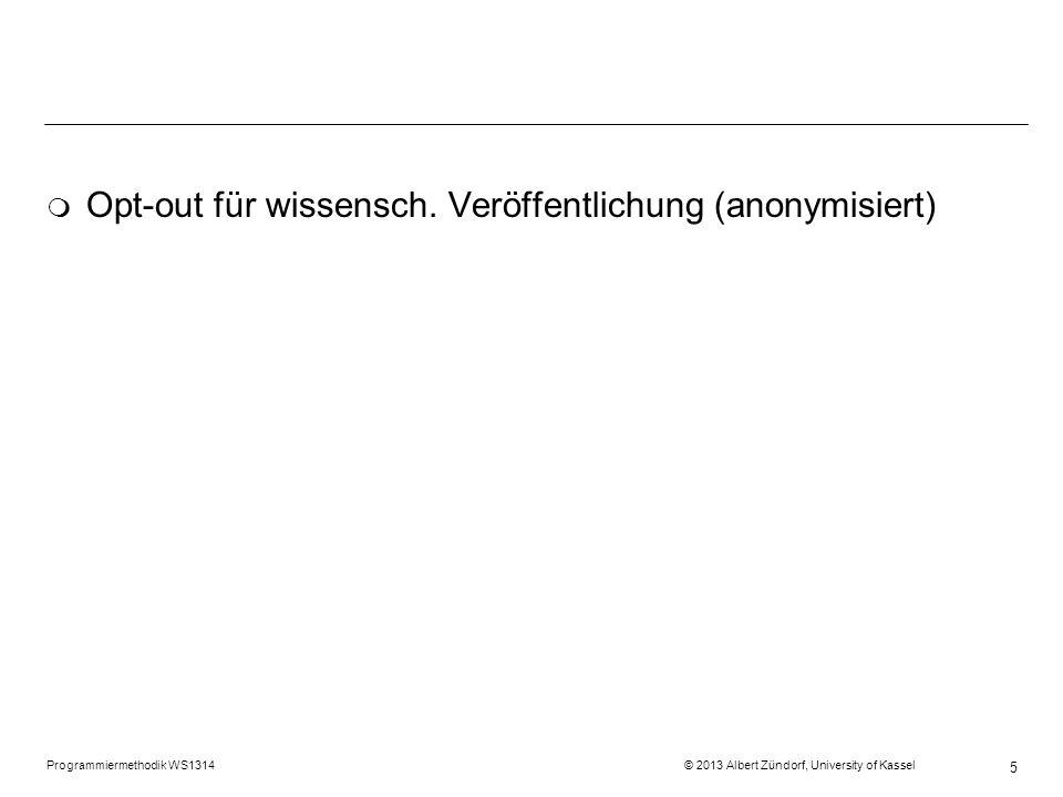 Programmiermethodik WS1314 © 2013 Albert Zündorf, University of Kassel 5 m Opt-out für wissensch. Veröffentlichung (anonymisiert)
