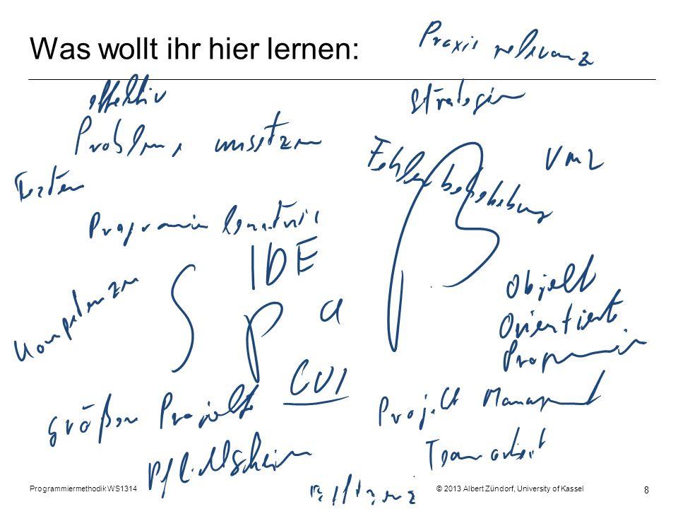 Was wollt ihr hier lernen: Programmiermethodik WS1314 © 2013 Albert Zündorf, University of Kassel 8