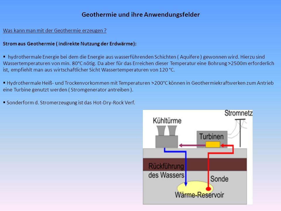 Geothermie und ihre Anwendungsfelder Was kann man mit der Geothermie erzeugen ? Strom aus Geothermie ( indirekte Nutzung der Erdwärme): hydrothermale