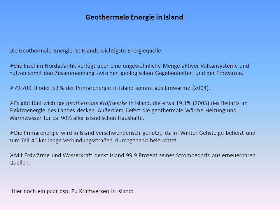 Geothermale Energie in Island Die Geothermale Energie ist Islands wichtigste Energiequelle. Die Insel im Nordatlantik verfügt über eine ungewöhnliche