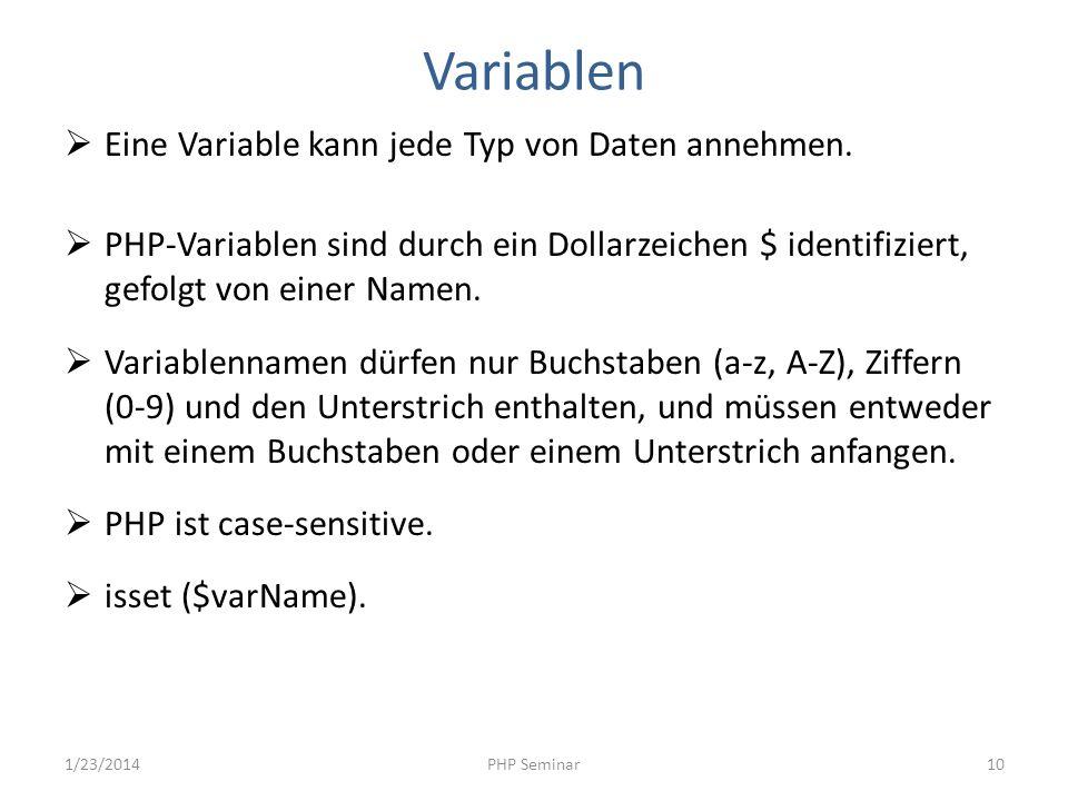 Variablen Eine Variable kann jede Typ von Daten annehmen. PHP-Variablen sind durch ein Dollarzeichen $ identifiziert, gefolgt von einer Namen. Variabl