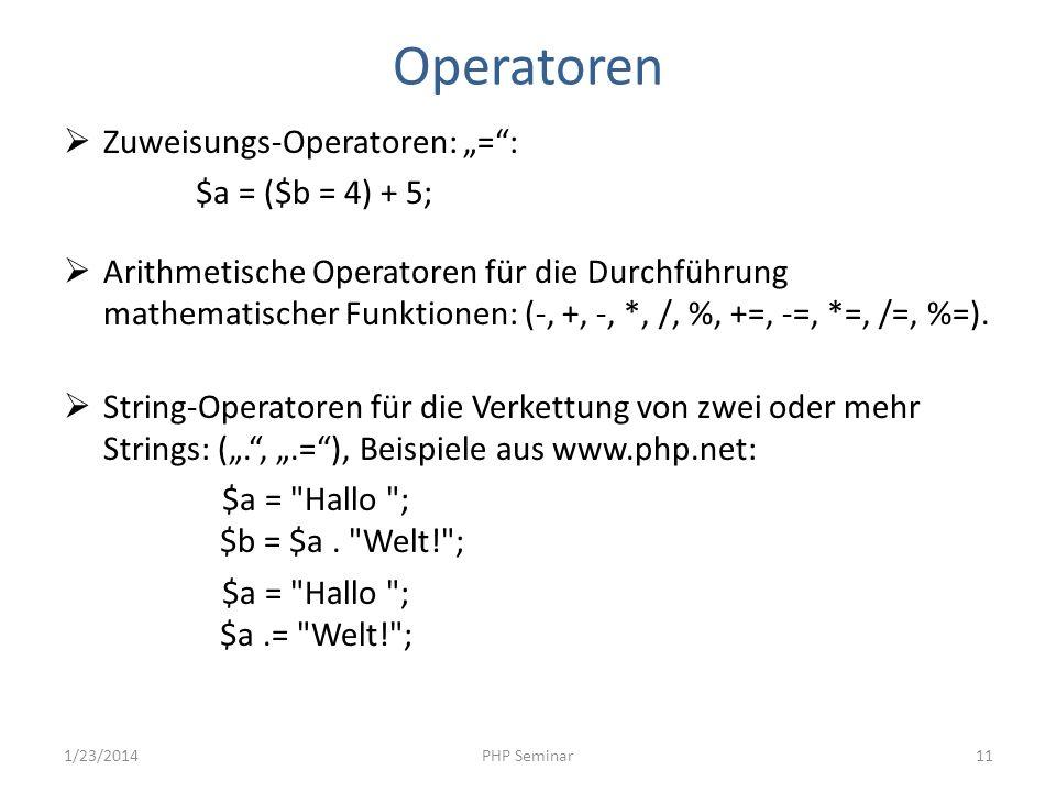 Operatoren Zuweisungs-Operatoren: =: $a = ($b = 4) + 5; Arithmetische Operatoren für die Durchführung mathematischer Funktionen: (-, +, -, *, /, %, +=