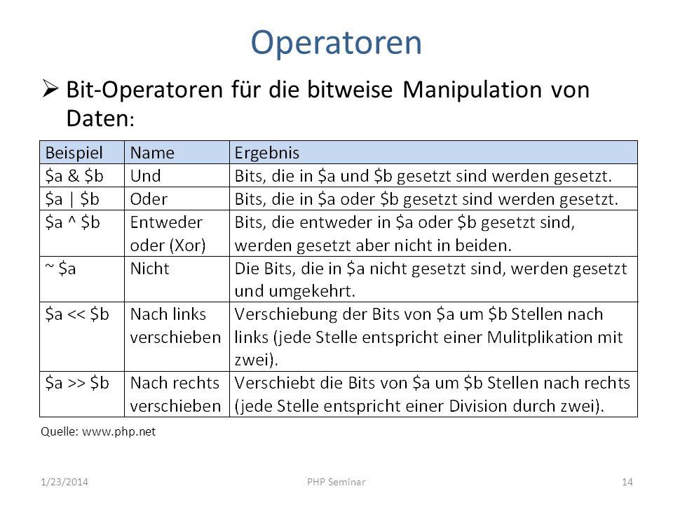 Operatoren Bit-Operatoren für die bitweise Manipulation von Daten : Quelle: www.php.net 1/23/2014PHP Seminar14