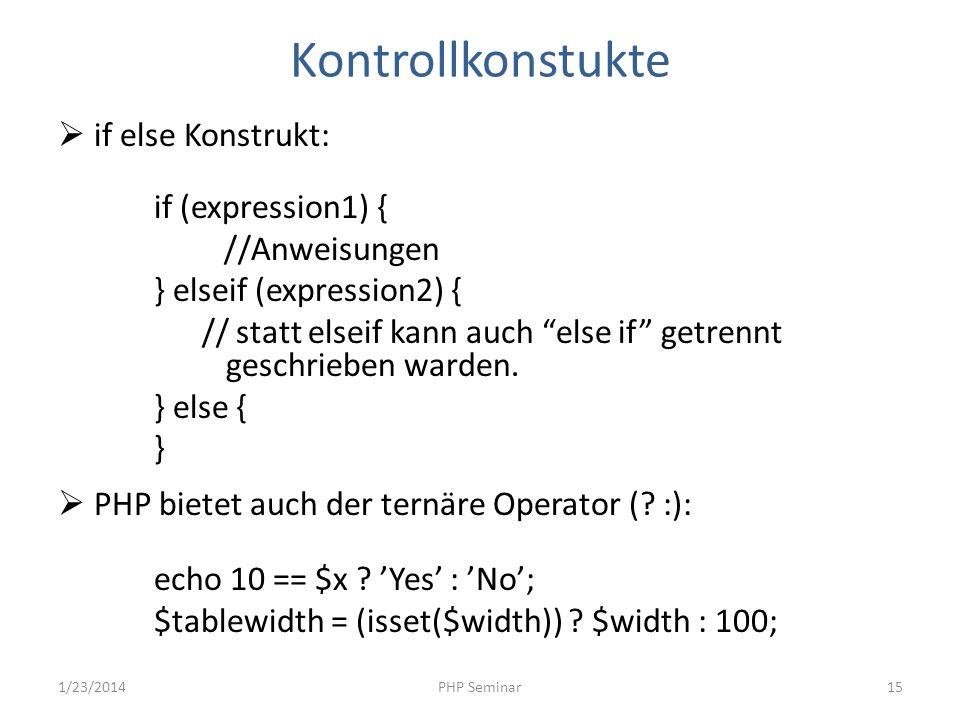 Kontrollkonstukte if else Konstrukt: if (expression1) { //Anweisungen } elseif (expression2) { // statt elseif kann auch else if getrennt geschrieben