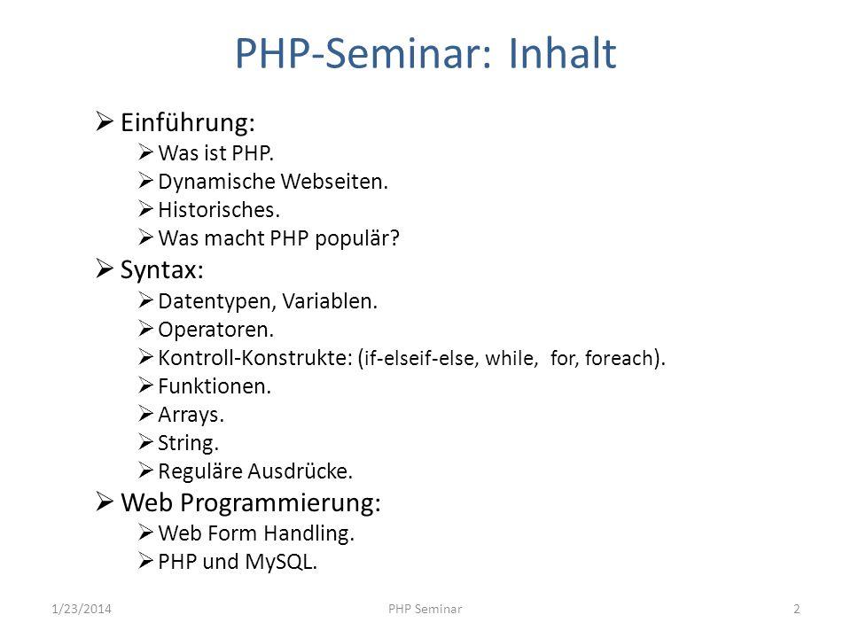 PHP-Seminar: Inhalt Einführung: Was ist PHP. Dynamische Webseiten. Historisches. Was macht PHP populär? Syntax: Datentypen, Variablen. Operatoren. Kon