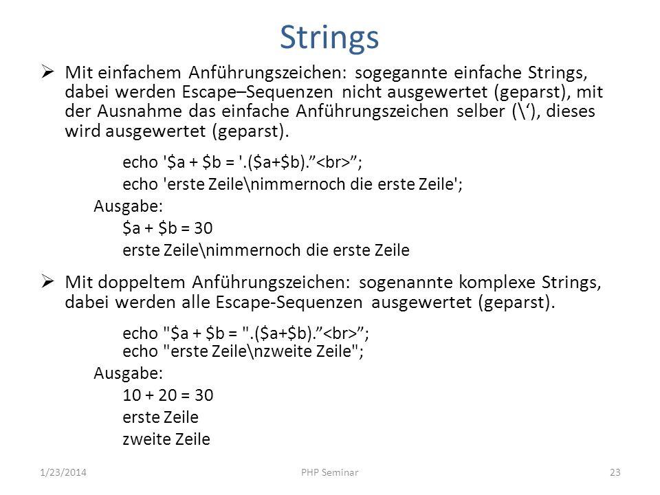 Strings Mit einfachem Anführungszeichen: sogegannte einfache Strings, dabei werden Escape–Sequenzen nicht ausgewertet (geparst), mit der Ausnahme das