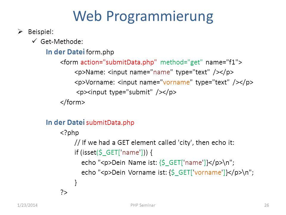 Web Programmierung Beispiel: Get-Methode: In der Datei form.php Name: Vorname: In der Datei submitData.php <?php // If we had a GET element called 'ci
