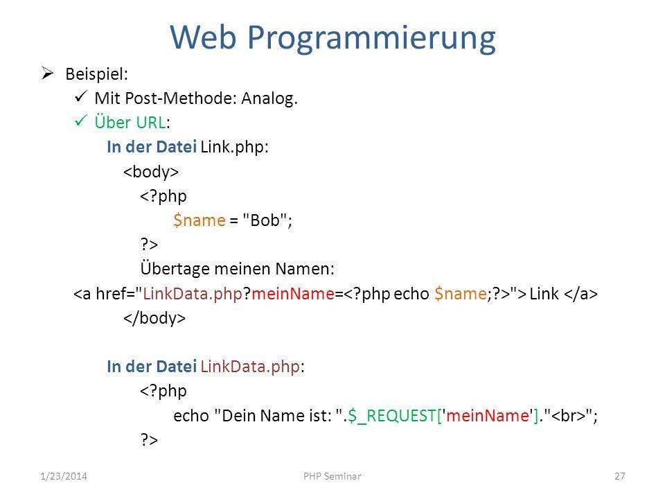 Web Programmierung Beispiel: Mit Post-Methode: Analog. Über URL: In der Datei Link.php: <?php $name =