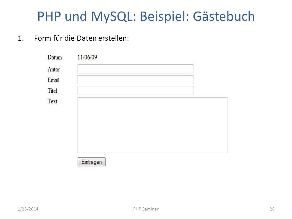 PHP und MySQL: Beispiel: Gästebuch 1.Form für die Daten erstellen: 1/23/2014PHP Seminar28