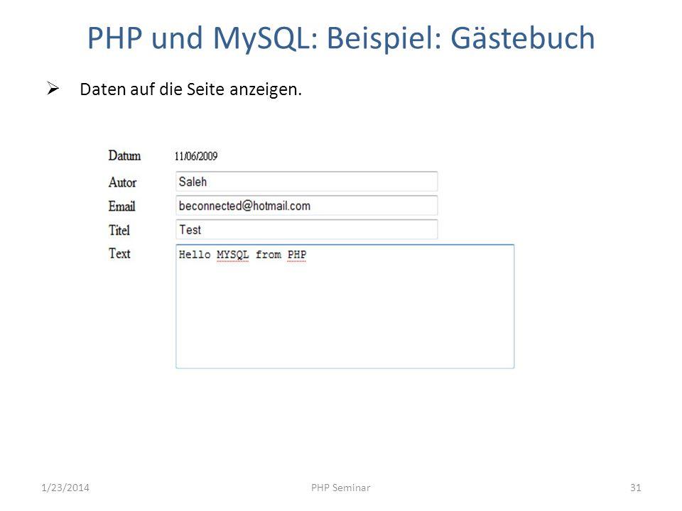 PHP und MySQL: Beispiel: Gästebuch Daten auf die Seite anzeigen. 1/23/2014PHP Seminar31