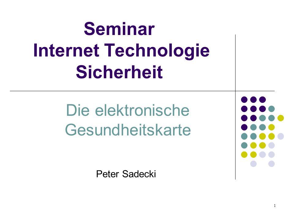 1 Seminar Internet Technologie Sicherheit Die elektronische Gesundheitskarte Peter Sadecki