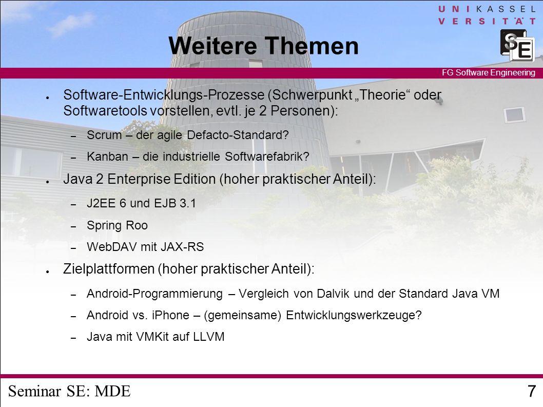 Seminar SE: MDE 7 FG Software Engineering Weitere Themen Software-Entwicklungs-Prozesse (Schwerpunkt Theorie oder Softwaretools vorstellen, evtl.