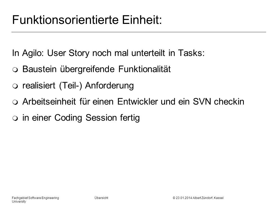 Fachgebiet Software Engineering Übersicht © 23.01.2014 Albert Zündorf, Kassel University Funktionsorientierte Einheit: In Agilo: User Story noch mal u
