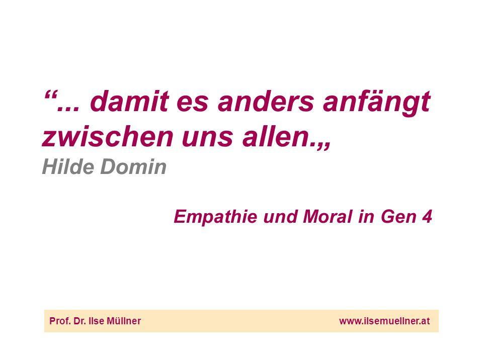 ... damit es anders anfängt zwischen uns allen. Hilde Domin Empathie und Moral in Gen 4 Prof.