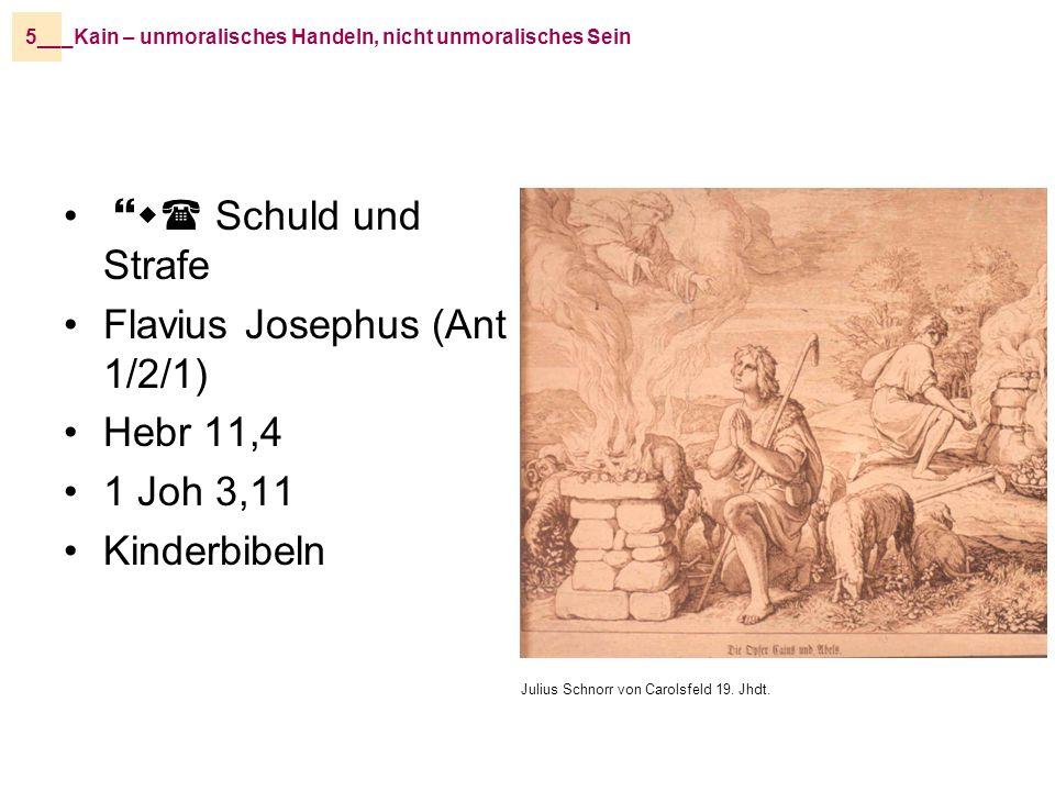 _Kain – unmoralisches Handeln, nicht unmoralisches Sein5__ }w( Schuld und Strafe Flavius Josephus (Ant 1/2/1) Hebr 11,4 1 Joh 3,11 Kinderbibeln Julius Schnorr von Carolsfeld 19.