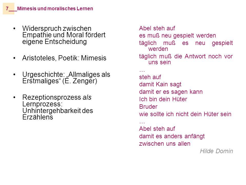 _Mimesis und moralisches Lernen7__ Widerspruch zwischen Empathie und Moral fördert eigene Entscheidung Aristoteles, Poetik: Mimesis Urgeschichte: Allmaliges als Erstmaliges (E.