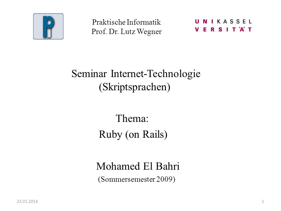 Praktische Informatik Prof. Dr. Lutz Wegner Seminar Internet-Technologie (Skriptsprachen) Thema: Ruby (on Rails) Mohamed El Bahri (Sommersemester 2009