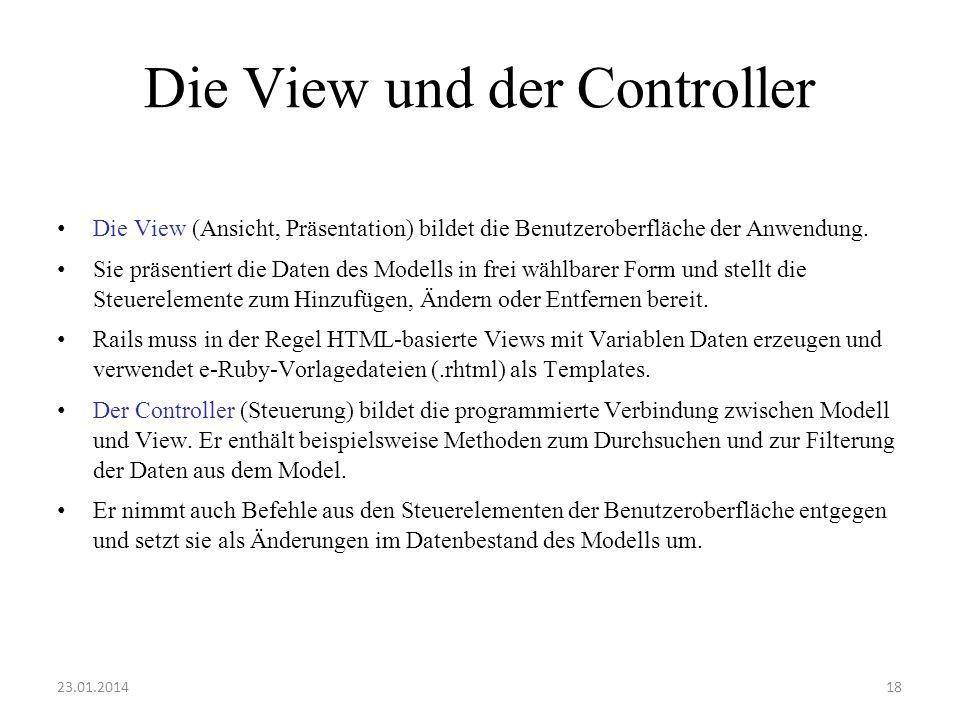 Die View und der Controller Die View (Ansicht, Präsentation) bildet die Benutzeroberfläche der Anwendung. Sie präsentiert die Daten des Modells in fre