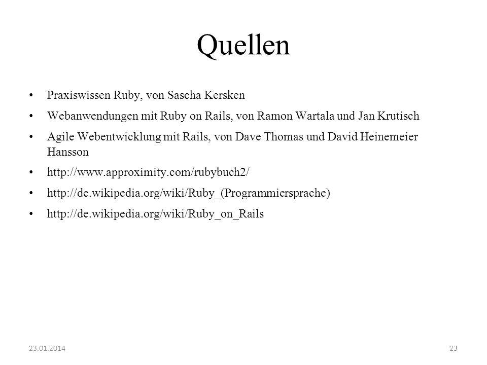 Quellen Praxiswissen Ruby, von Sascha Kersken Webanwendungen mit Ruby on Rails, von Ramon Wartala und Jan Krutisch Agile Webentwicklung mit Rails, von