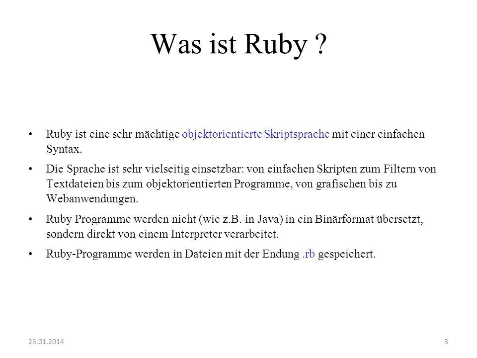 Was ist Ruby ? Ruby ist eine sehr mächtige objektorientierte Skriptsprache mit einer einfachen Syntax. Die Sprache ist sehr vielseitig einsetzbar: von