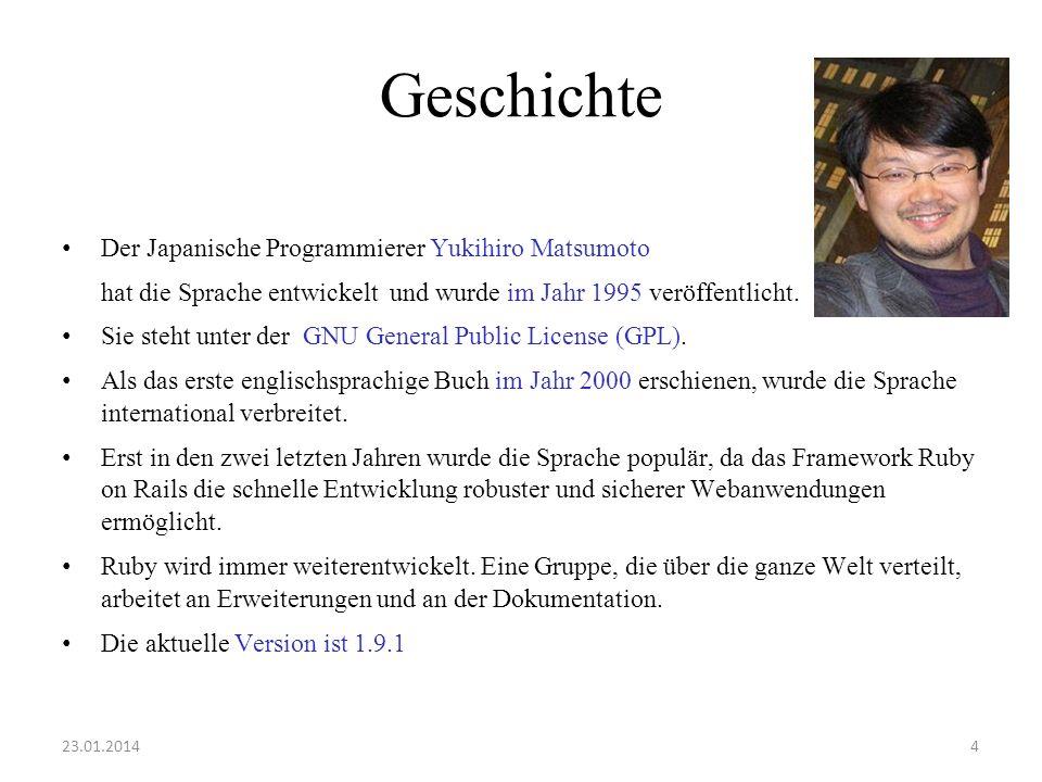 Geschichte Der Japanische Programmierer Yukihiro Matsumoto hat die Sprache entwickelt und wurde im Jahr 1995 veröffentlicht. Sie steht unter der GNU G