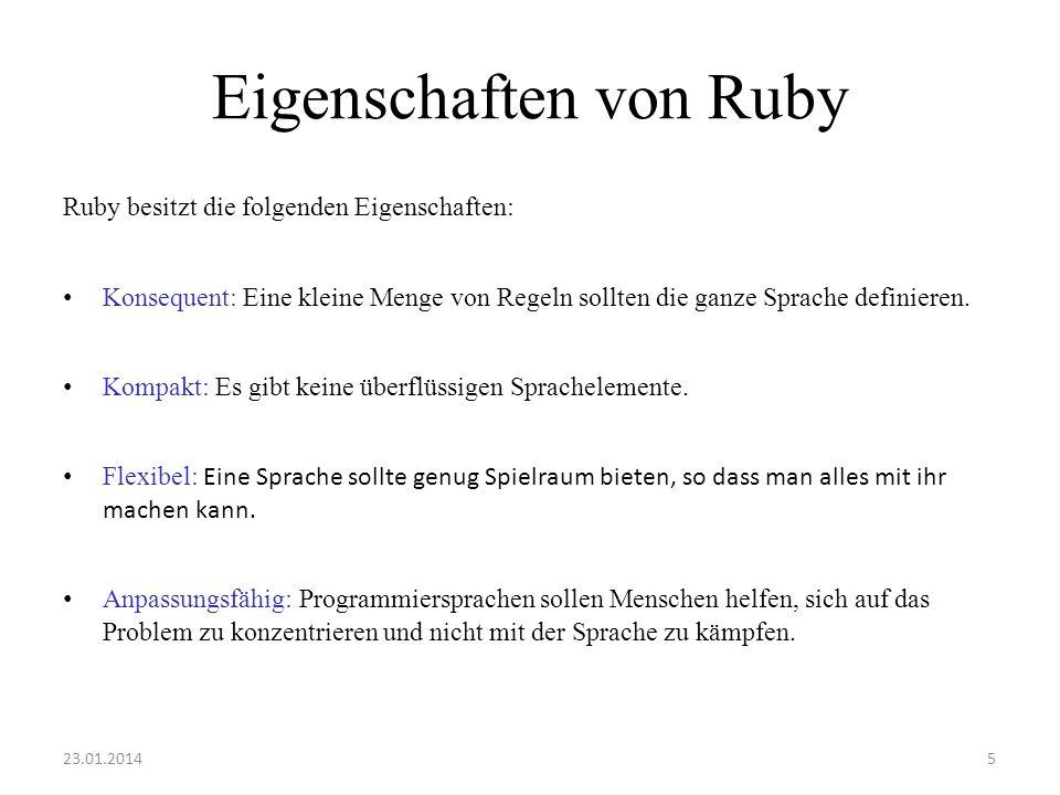 Eigenschaften von Ruby Ruby besitzt die folgenden Eigenschaften: Konsequent: Eine kleine Menge von Regeln sollten die ganze Sprache definieren. Kompak