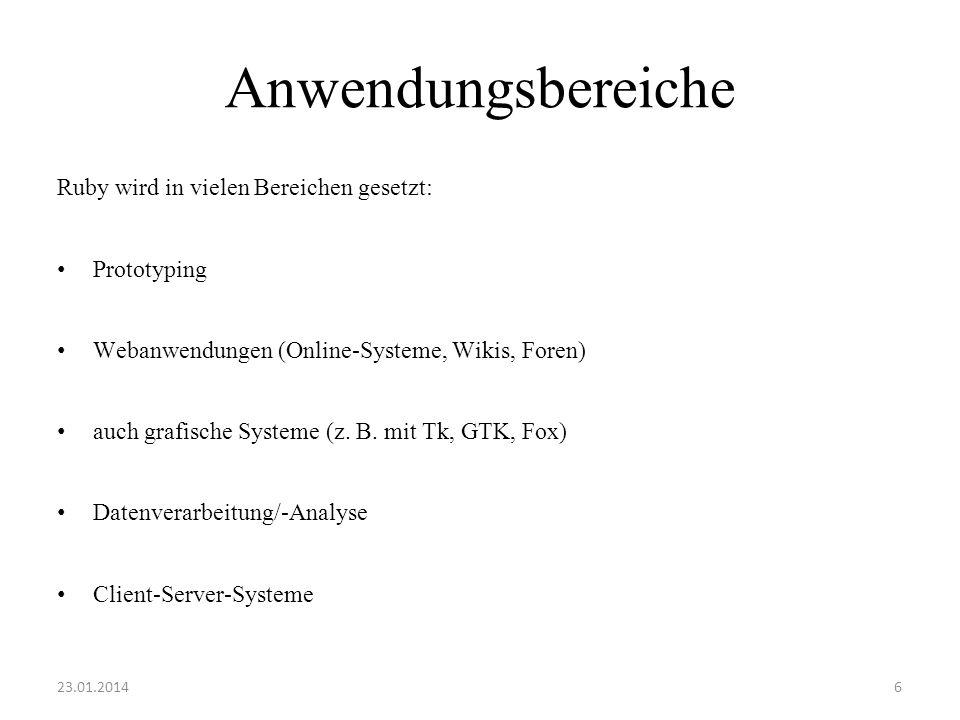 Anwendungsbereiche Ruby wird in vielen Bereichen gesetzt: Prototyping Webanwendungen (Online-Systeme, Wikis, Foren) auch grafische Systeme (z. B. mit