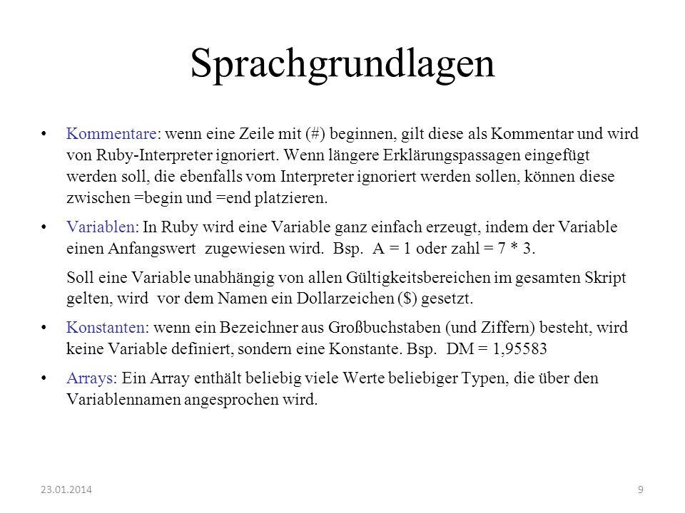 Sprachgrundlagen Kommentare: wenn eine Zeile mit (#) beginnen, gilt diese als Kommentar und wird von Ruby-Interpreter ignoriert. Wenn längere Erklärun