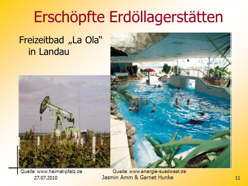 27.07.2010 Jasmin Amm & Garnet Hunke 11 Erschöpfte Erdöllagerstätten Freizeitbad La Ola in Landau Quelle: www.energie-suedwest.deQuelle: www.heimat-pf