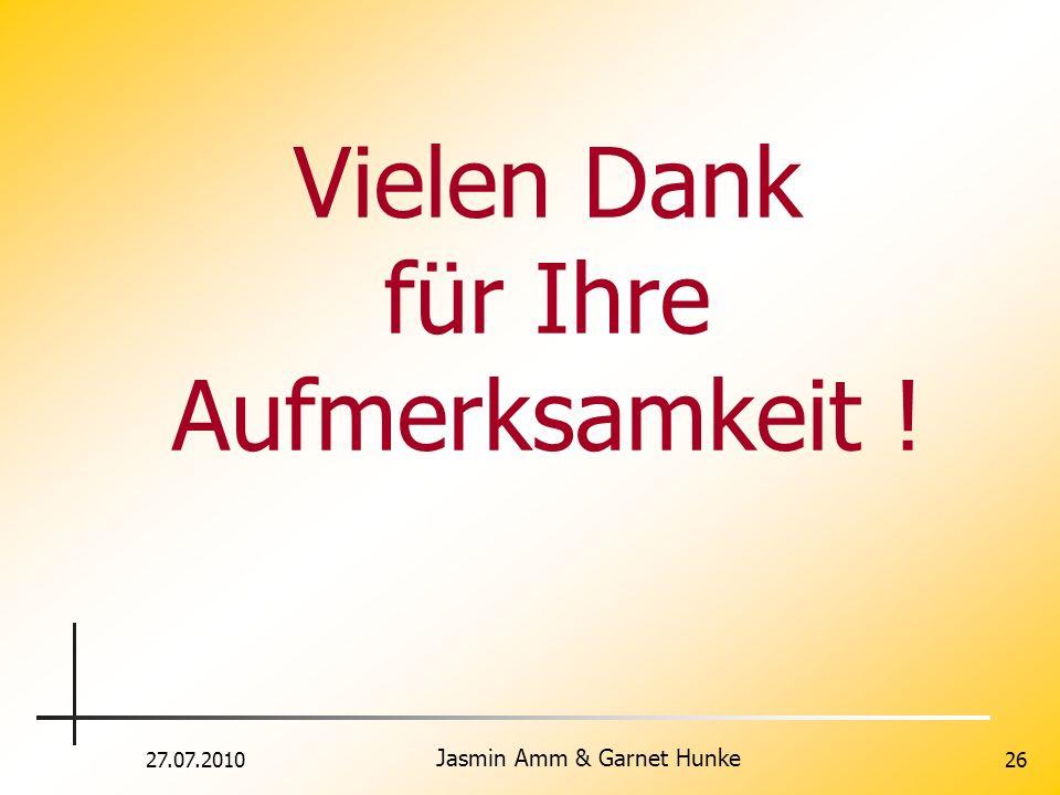 27.07.2010 Jasmin Amm & Garnet Hunke 26 Vielen Dank für Ihre Aufmerksamkeit !