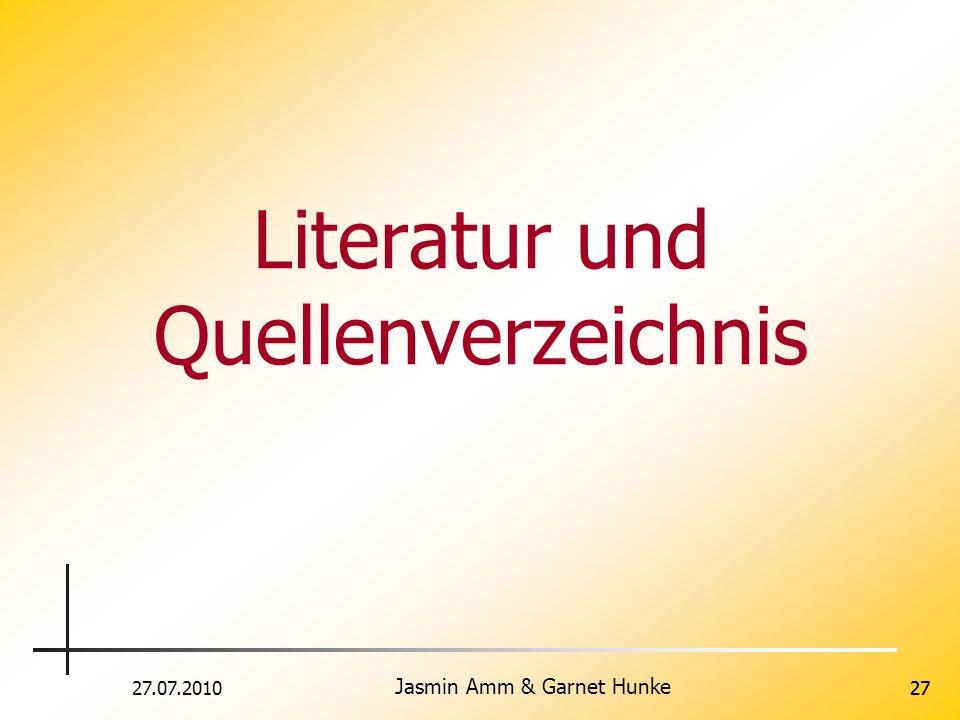 27.07.2010 Jasmin Amm & Garnet Hunke 27 Literatur und Quellenverzeichnis