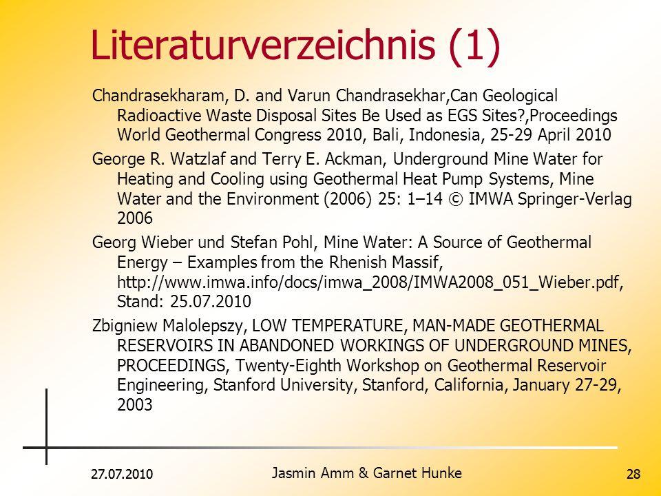 27.07.2010 Jasmin Amm & Garnet Hunke 2827.07.201028 Literaturverzeichnis (1) Chandrasekharam, D. and Varun Chandrasekhar,Can Geological Radioactive Wa