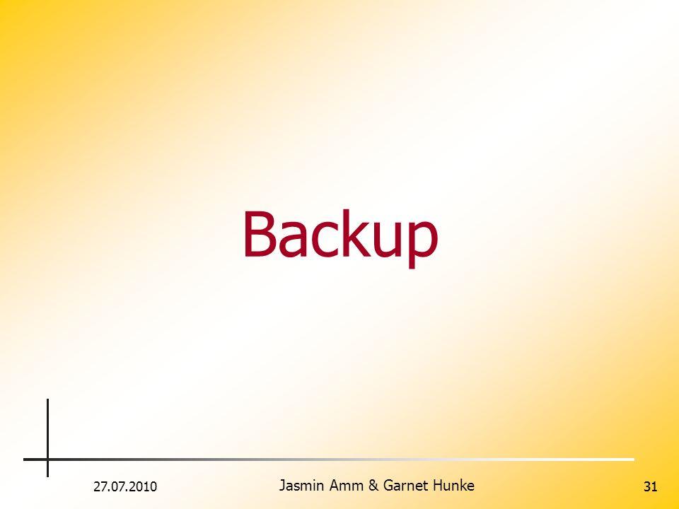 27.07.2010 Jasmin Amm & Garnet Hunke 31 Backup