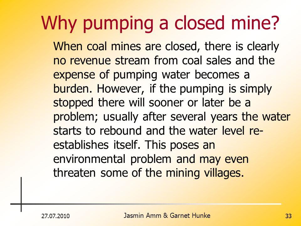 27.07.2010 Jasmin Amm & Garnet Hunke 33 Why pumping a closed mine.